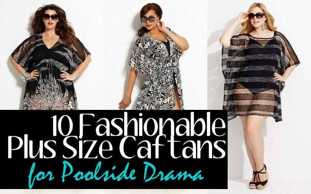 10 Fashionable Plus Size Caftans for Poolside Drama