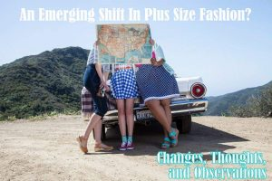 Plus SIze Fashoin Industry changes and shifts