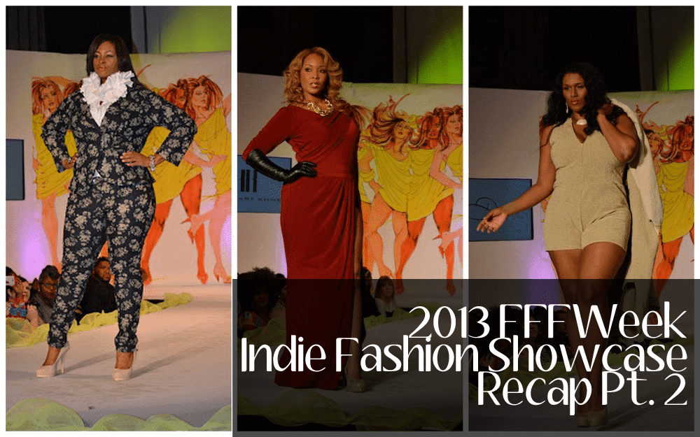 2013 Full Figured Fashion Week Indie Showcase Recap- Pt 2
