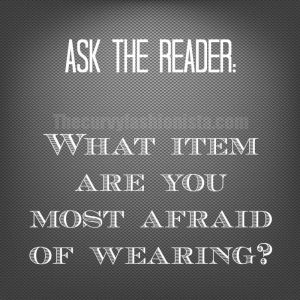 What item are you most afraid of wearing?