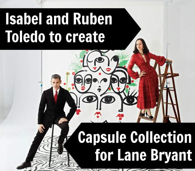 BREAKING: Plus Size Retailer Lane Bryant and Isabel and Ruben Toledo announce its First Designer Collaboration