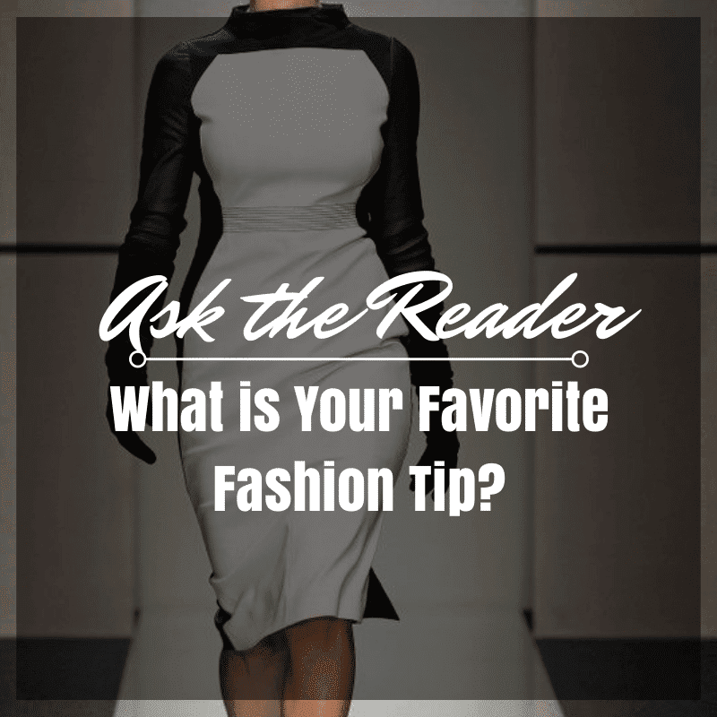 Ask the Reader: What is Your Favorite Fashion Tip?
