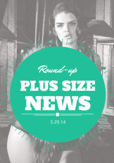 Plus Size News 3.29.14