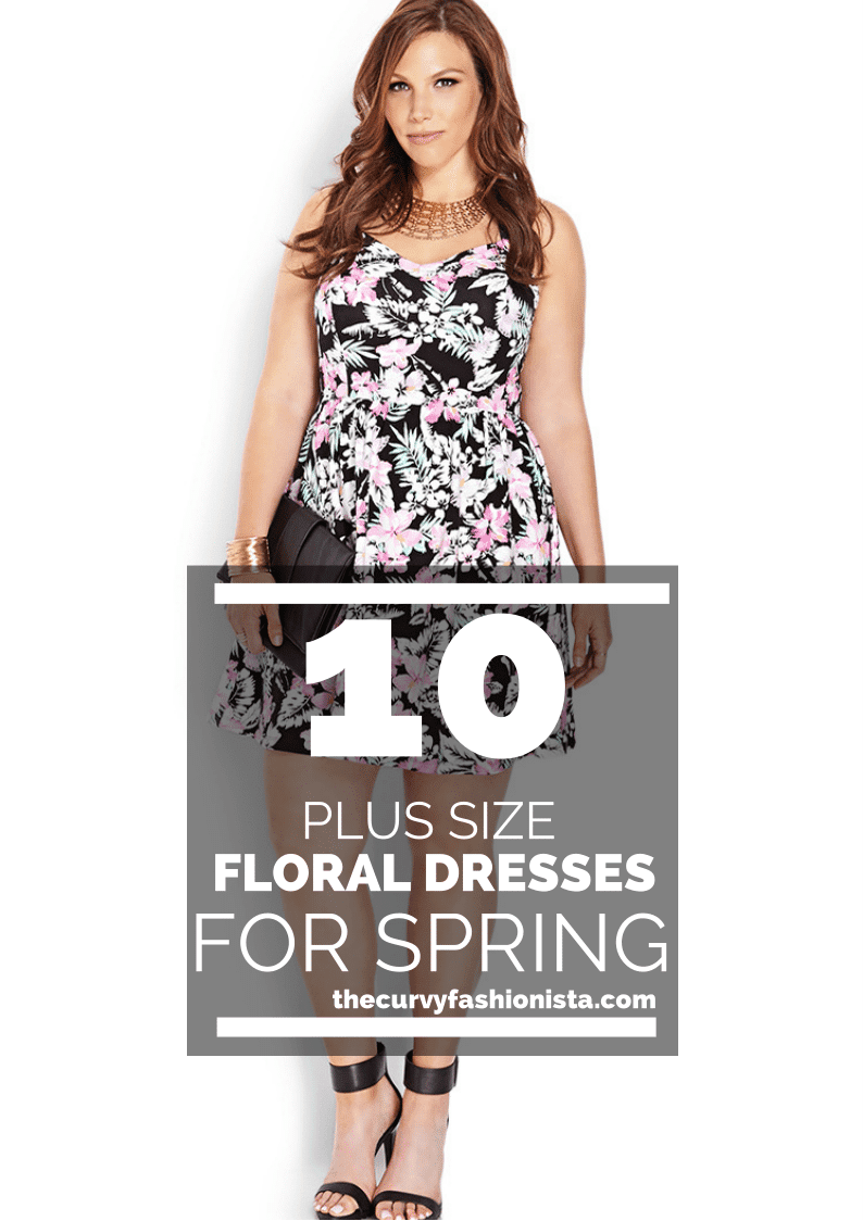 10 to Get Into for Spring Plus Size Floral Dresses on The Curvy Fashionista