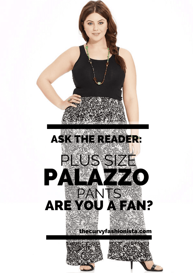 Ask The Reader Plus Size Palazzo Pants Are You A Fan The Curvy