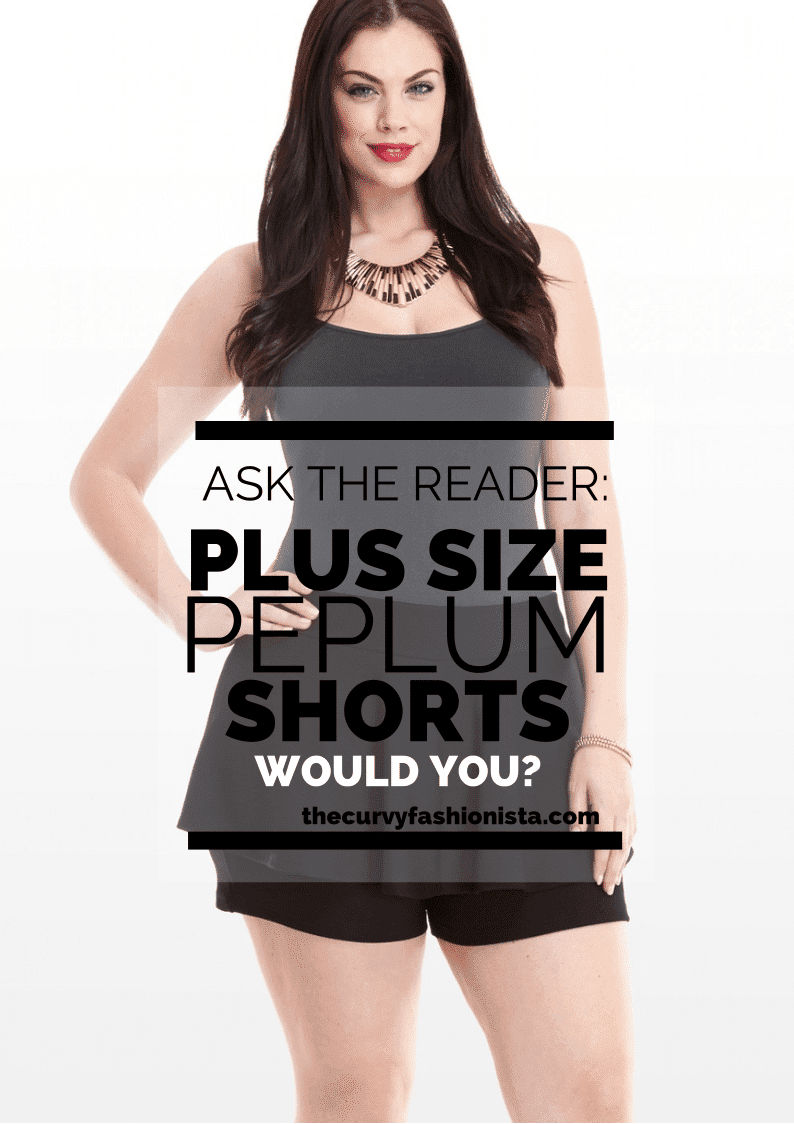Ask the Reader: Plus Size Peplum Shorts- Could You?