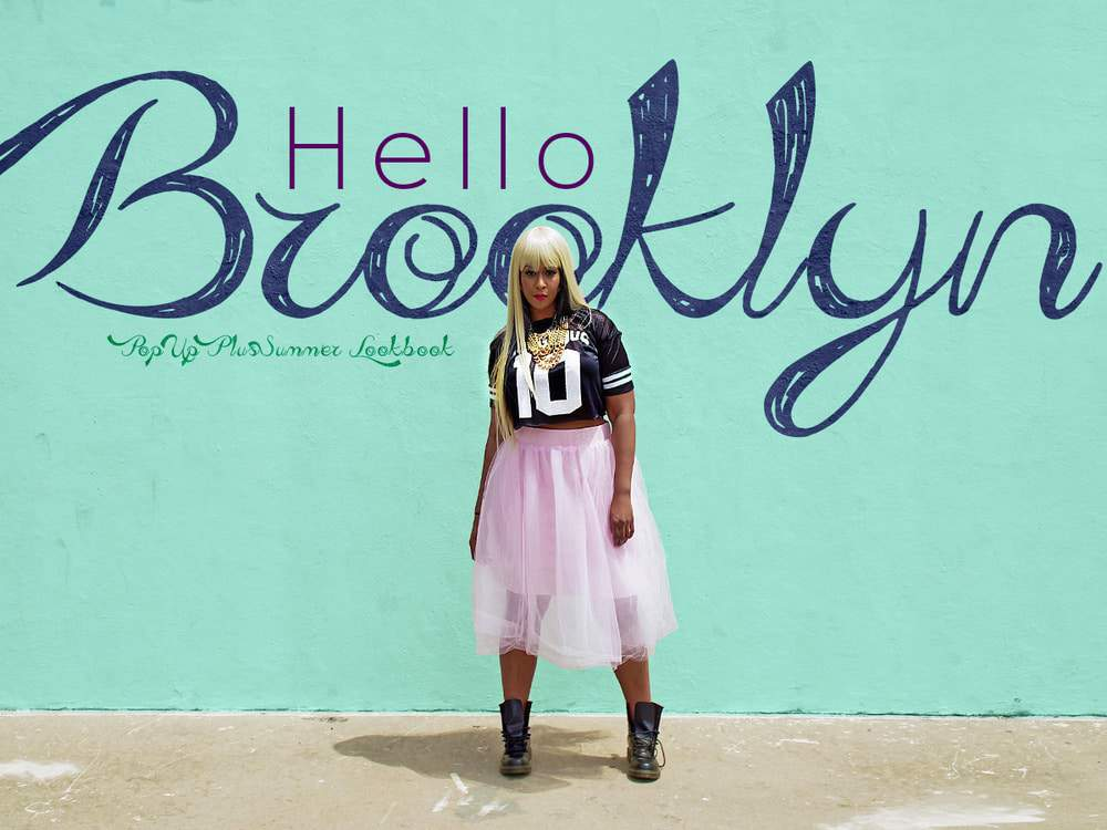 Pop Up Plus Summer Collection- Hello Brooklyn