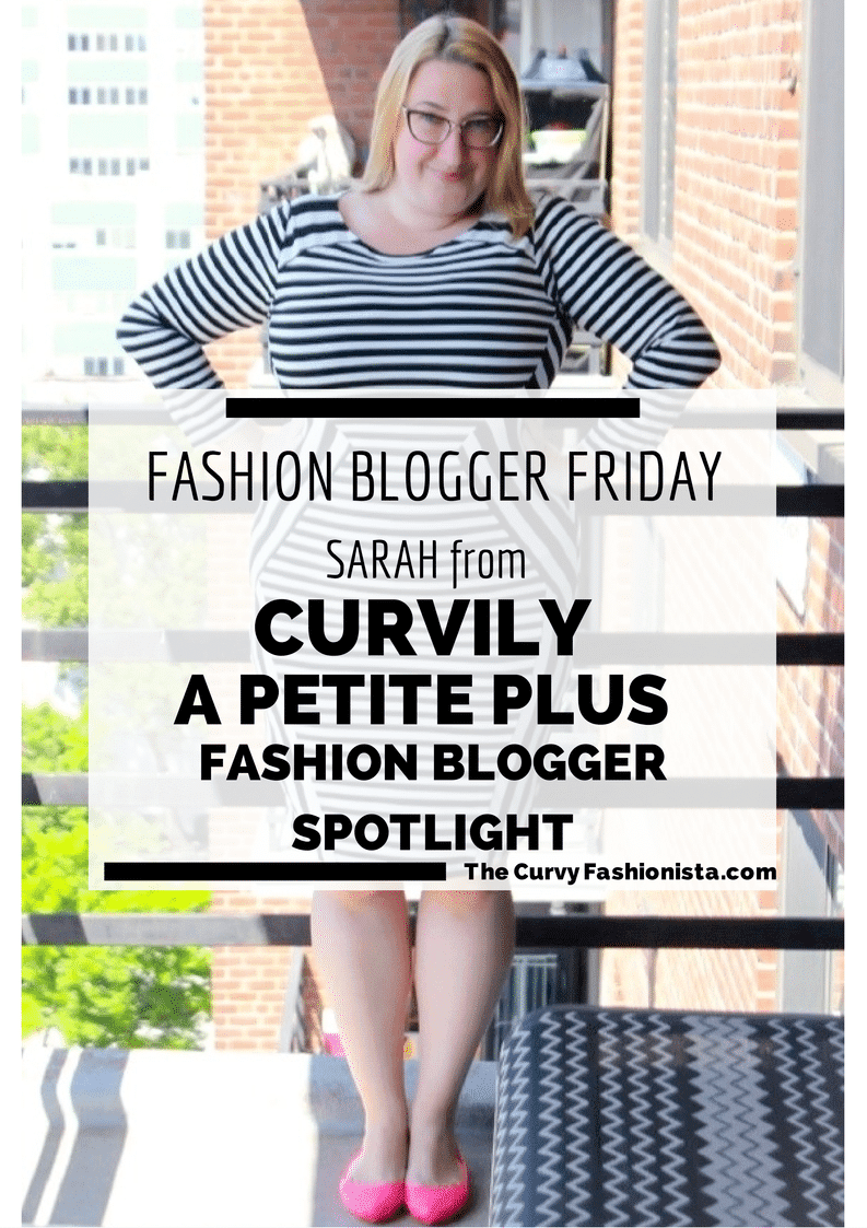 FASHION BLOGGER FRIDAY: Curvily- A Petite Plus Fashion Blogger