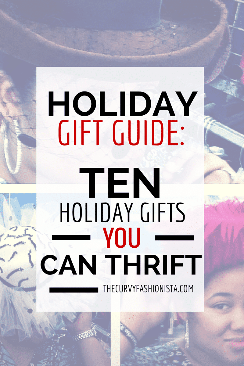 Holiday Gift Guides- 10 Holiday Gifts You Can Thrift on The Curvy Fashionista