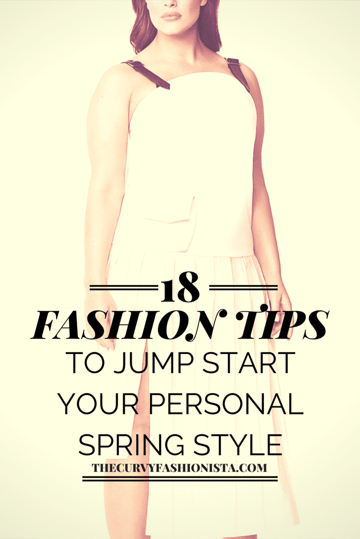 18 Fashion Tips To Jump-Start Your Plus Size Spring Style