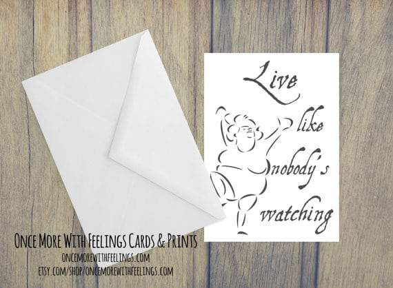 Once More With Feelings Cards- Live Like Nobody's Watching