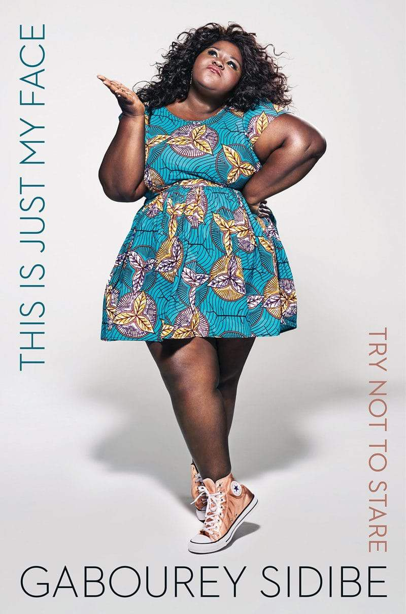 "Gabby Sidibe's memoir ""This Is Just My Face (Try Not to Stare)."""