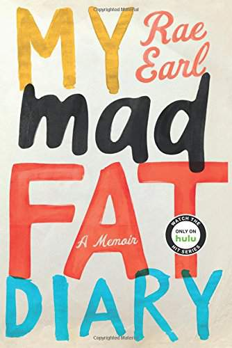 My Mad Fat Diary- A Memoir by Rae Earl