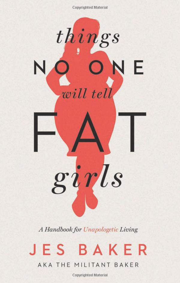 Things No One Will Tell Fat Girls-A Handbook for Unapologetic Living by Jes Baker