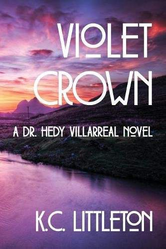Violet Crown: A Dr. Hedy Villarreal Novel